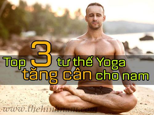 yoga tang can cho nam - Top 3 tư thế Yoga tăng cân nhanh hiệu quả cho phái mạnh